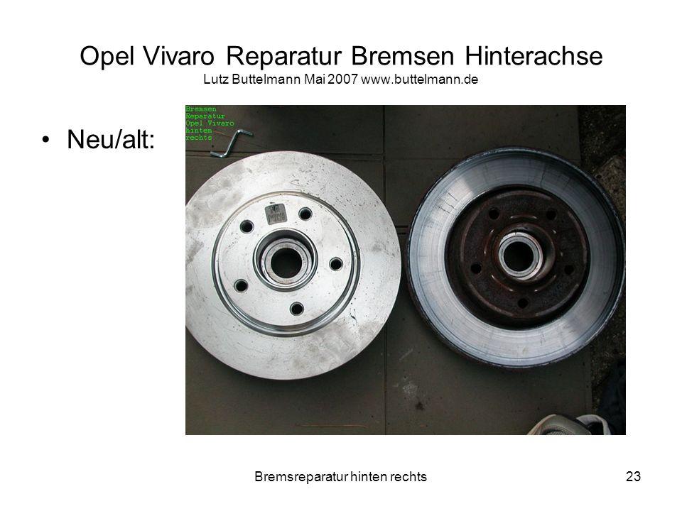 Bremsreparatur hinten rechts23 Opel Vivaro Reparatur Bremsen Hinterachse Lutz Buttelmann Mai 2007 www.buttelmann.de Neu/alt: