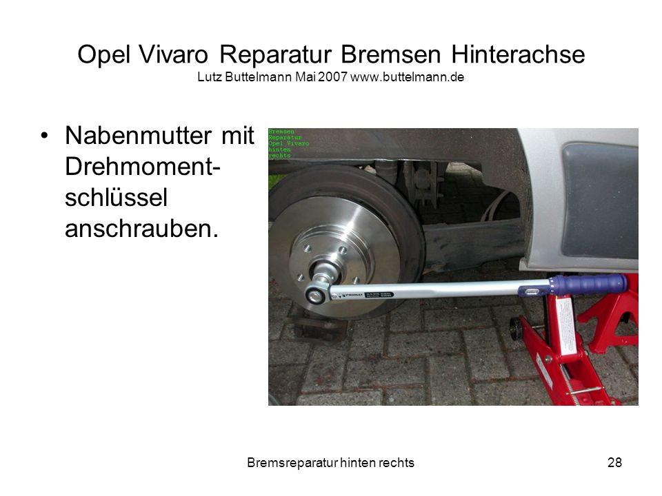 Bremsreparatur hinten rechts28 Opel Vivaro Reparatur Bremsen Hinterachse Lutz Buttelmann Mai 2007 www.buttelmann.de Nabenmutter mit Drehmoment- schlüs