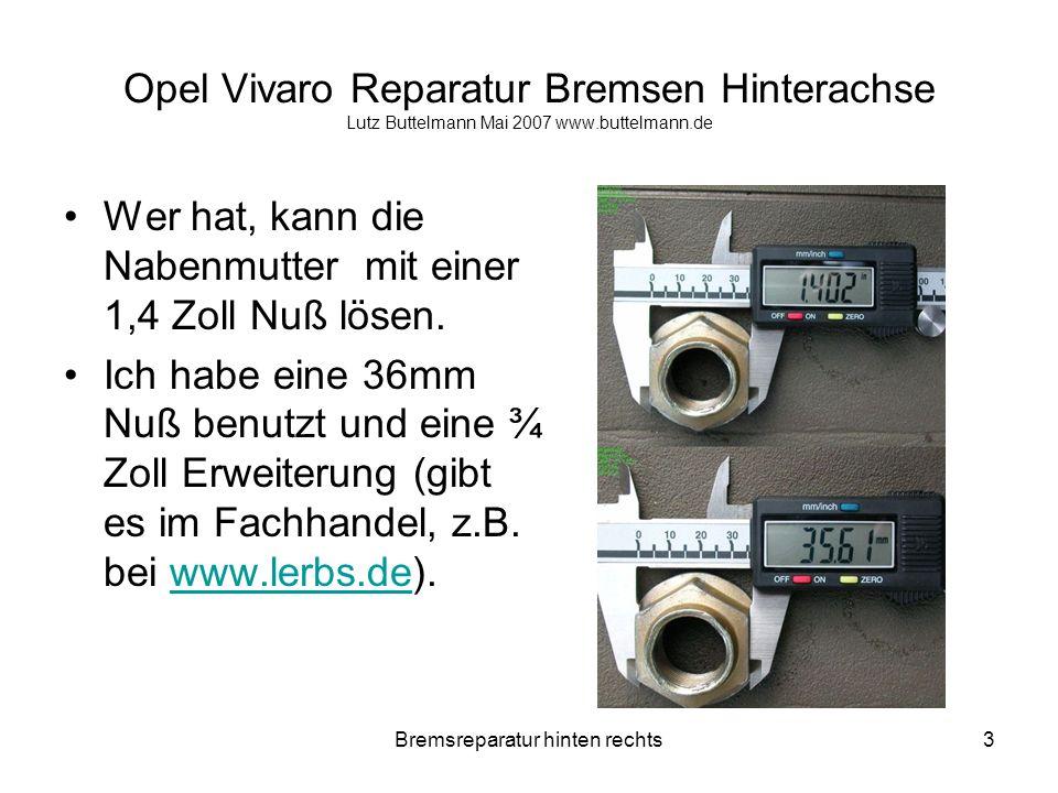 Bremsreparatur hinten rechts14 Opel Vivaro Reparatur Bremsen Hinterachse Lutz Buttelmann Mai 2007 www.buttelmann.de Nach dem lösen der zwei Bremssattel- trägerschrauben, den Bremssattel mit Gefühl von der Scheibe hebeln.