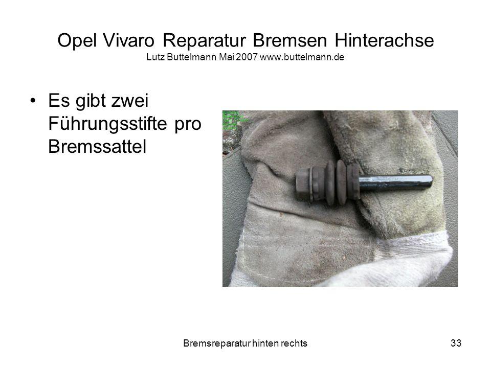 Bremsreparatur hinten rechts33 Opel Vivaro Reparatur Bremsen Hinterachse Lutz Buttelmann Mai 2007 www.buttelmann.de Es gibt zwei Führungsstifte pro Br