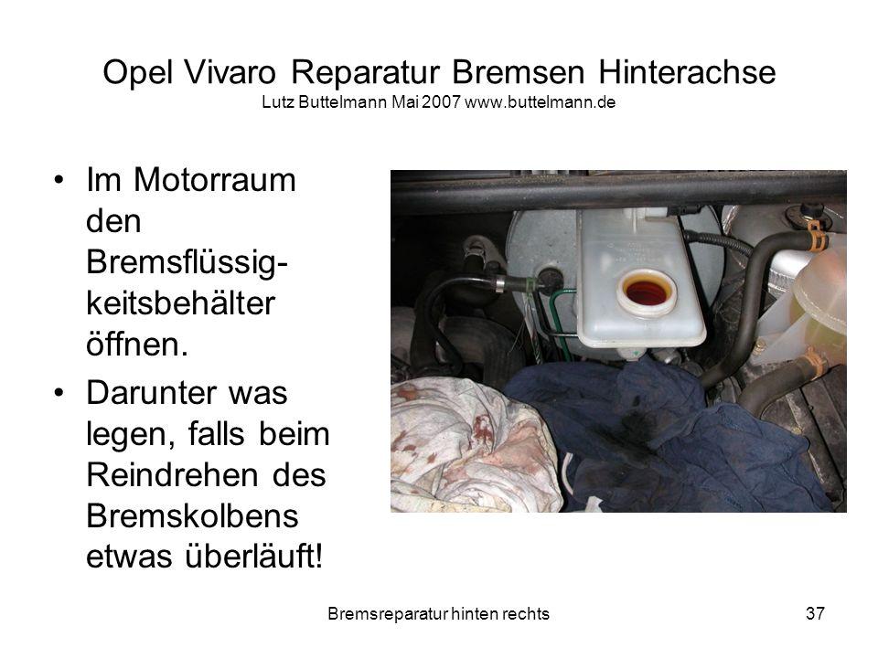 Bremsreparatur hinten rechts37 Opel Vivaro Reparatur Bremsen Hinterachse Lutz Buttelmann Mai 2007 www.buttelmann.de Im Motorraum den Bremsflüssig- kei