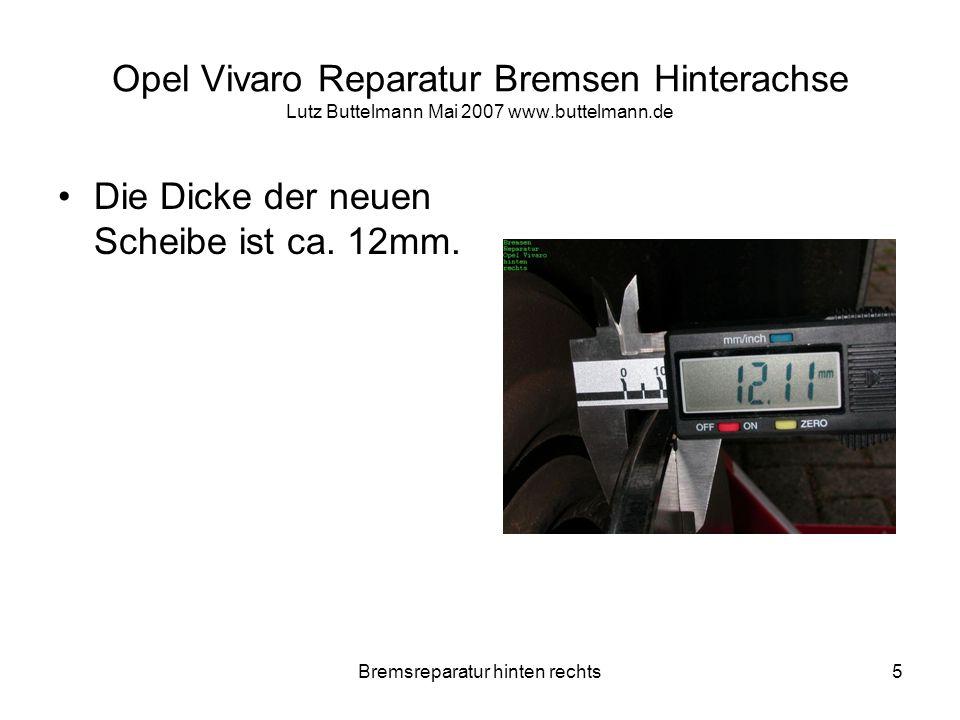Bremsreparatur hinten rechts26 Opel Vivaro Reparatur Bremsen Hinterachse Lutz Buttelmann Mai 2007 www.buttelmann.de Die neue Bremsscheibe noch mit Verdünnung oder Aceton reinigen.