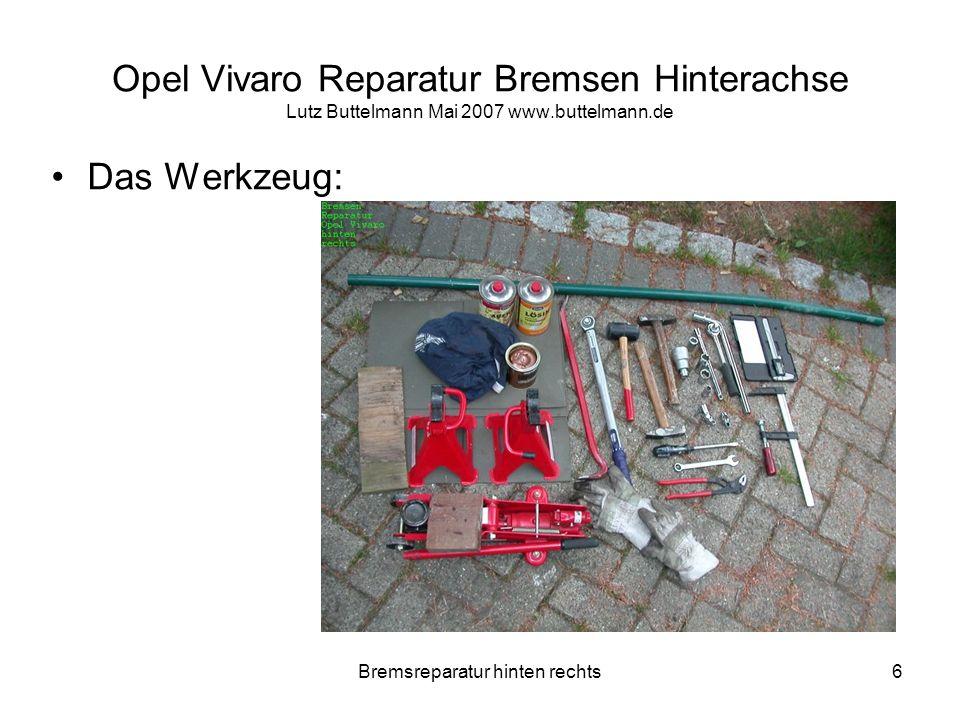 Bremsreparatur hinten rechts27 Opel Vivaro Reparatur Bremsen Hinterachse Lutz Buttelmann Mai 2007 www.buttelmann.de Bremssattel/- täger wieder ranschrauben.