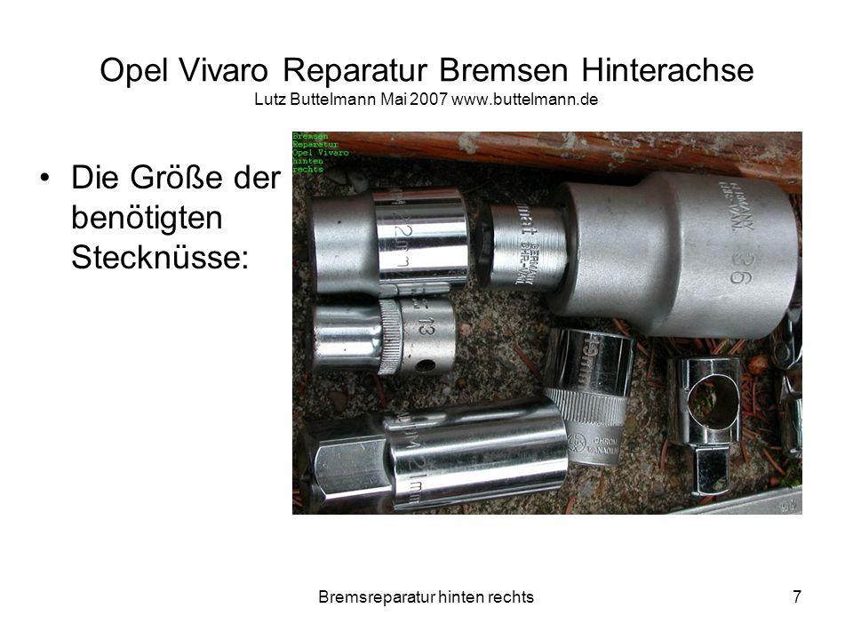 Bremsreparatur hinten rechts28 Opel Vivaro Reparatur Bremsen Hinterachse Lutz Buttelmann Mai 2007 www.buttelmann.de Nabenmutter mit Drehmoment- schlüssel anschrauben.