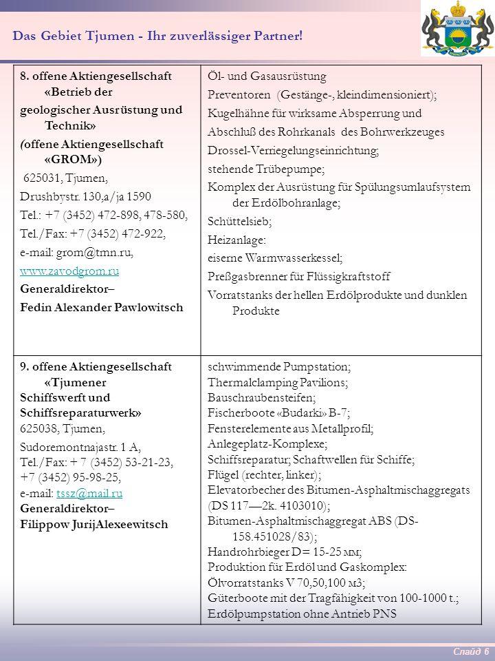 Слайд 5 Das Gebiet Tjumen - Ihr zuverlässiger Partner! 6. offene Aktiengesellschaft «Betrieb Sibneftegasmasch» 625017, Tjumen, Jamskajastr. 105, Tel./