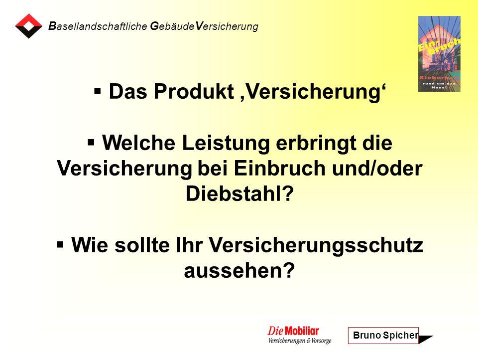 B asellandschaftliche G ebäude V ersicherung Bruno Spicher Das Produkt Versicherung Welche Leistung erbringt die Versicherung bei Einbruch und/oder Diebstahl.