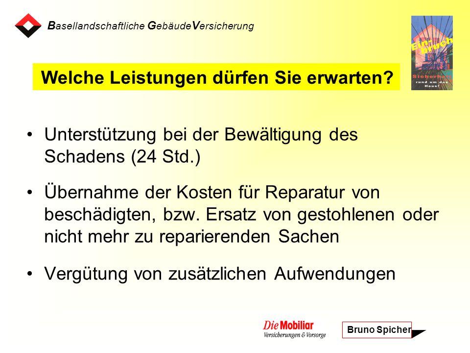 B asellandschaftliche G ebäude V ersicherung Bruno Spicher Unterstützung bei der Bewältigung des Schadens (24 Std.) Übernahme der Kosten für Reparatur von beschädigten, bzw.