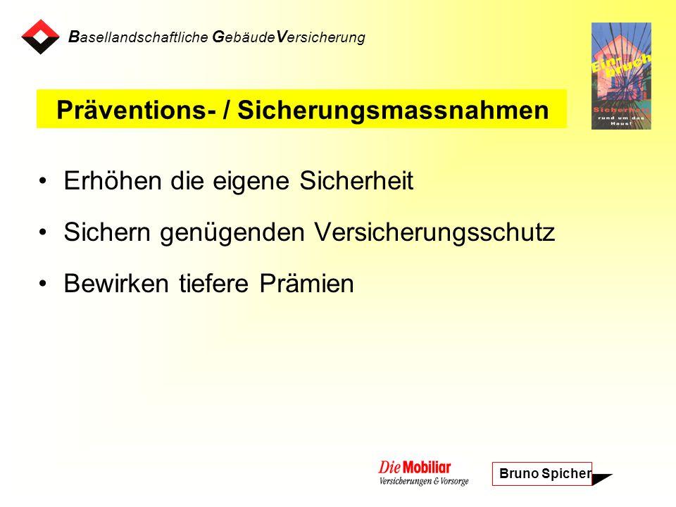 B asellandschaftliche G ebäude V ersicherung Bruno Spicher Erhöhen die eigene Sicherheit Sichern genügenden Versicherungsschutz Bewirken tiefere Prämien Präventions- / Sicherungsmassnahmen