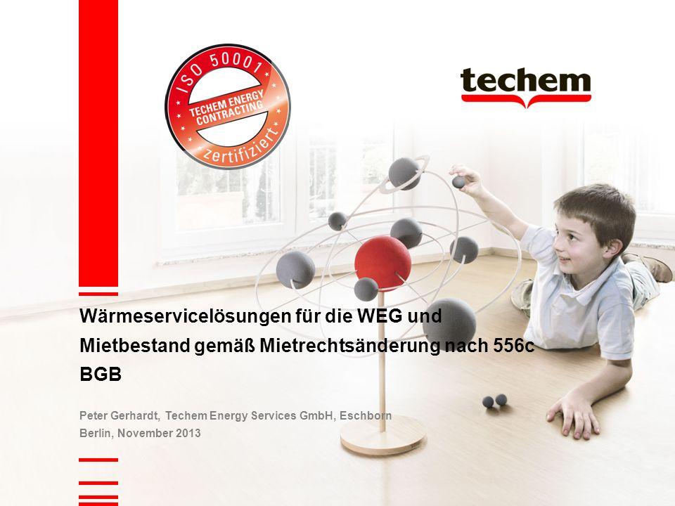 Wärmeservicelösungen für die WEG und Mietbestand gemäß Mietrechtsänderung nach 556c BGB Peter Gerhardt, Techem Energy Services GmbH, Eschborn Berlin, November 2013