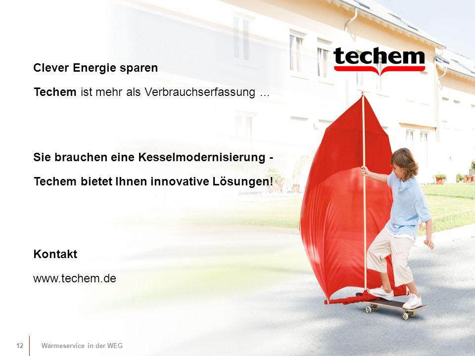 12 Wärmeservice in Mietbestand und WEG Clever Energie sparen Techem ist mehr als Verbrauchserfassung...