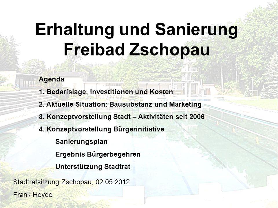 Erhaltung und Sanierung Freibad Zschopau Agenda 1. Bedarfslage, Investitionen und Kosten 2. Aktuelle Situation: Bausubstanz und Marketing 3. Konzeptvo