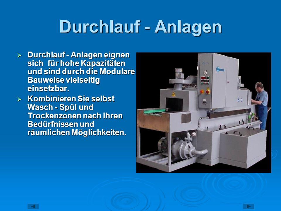 Durchlauf - Anlagen Durchlauf - Anlagen eignen sich für hohe Kapazitäten und sind durch die Modulare Bauweise vielseitig einsetzbar. Durchlauf - Anlag