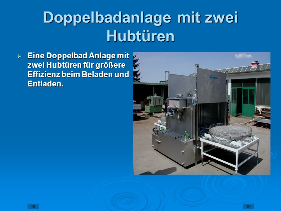 Doppelbadanlage mit zwei Hubtüren Eine Doppelbad Anlage mit zwei Hubtüren für größere Effizienz beim Beladen und Entladen. Eine Doppelbad Anlage mit z