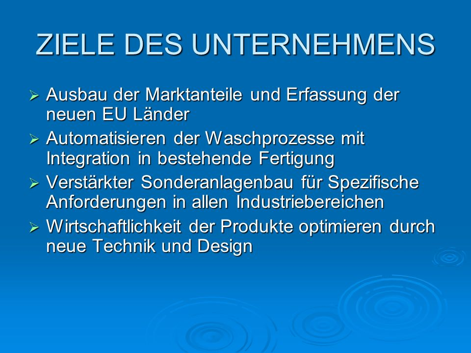 ZIELE DES UNTERNEHMENS Ausbau der Marktanteile und Erfassung der neuen EU Länder Ausbau der Marktanteile und Erfassung der neuen EU Länder Automatisie