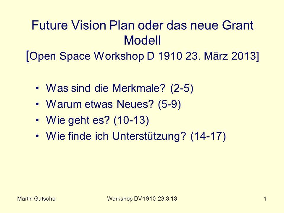 Martin GutscheWorkshop DV 1910 23.3.131 Future Vision Plan oder das neue Grant Modell [ Open Space Workshop D 1910 23. März 2013] Was sind die Merkmal