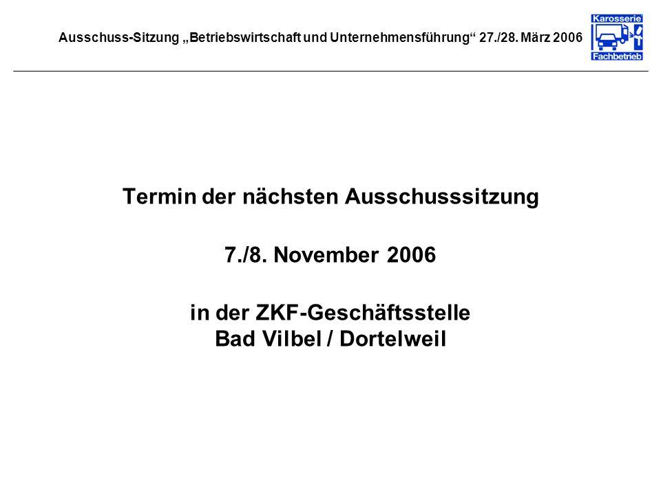 Termin der nächsten Ausschusssitzung 7./8. November 2006 in der ZKF-Geschäftsstelle Bad Vilbel / Dortelweil Ausschuss-Sitzung Betriebswirtschaft und U