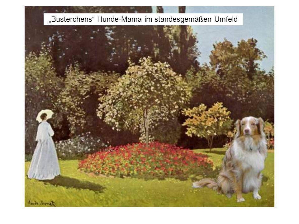 Busterchens Hunde-Mama im standesgemäßen Umfeld
