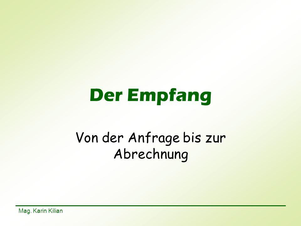 Mag. Karin Kilian Der Empfang Von der Anfrage bis zur Abrechnung