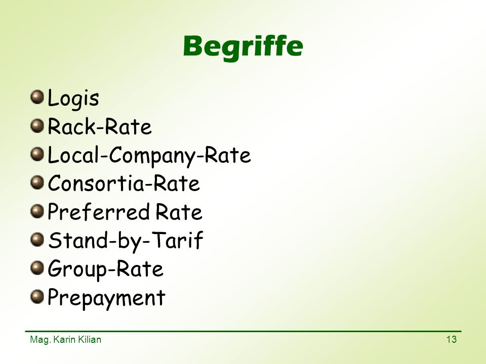 Mag. Karin Kilian 13 Begriffe Logis Rack-Rate Local-Company-Rate Consortia-Rate Preferred Rate Stand-by-Tarif Group-Rate Prepayment