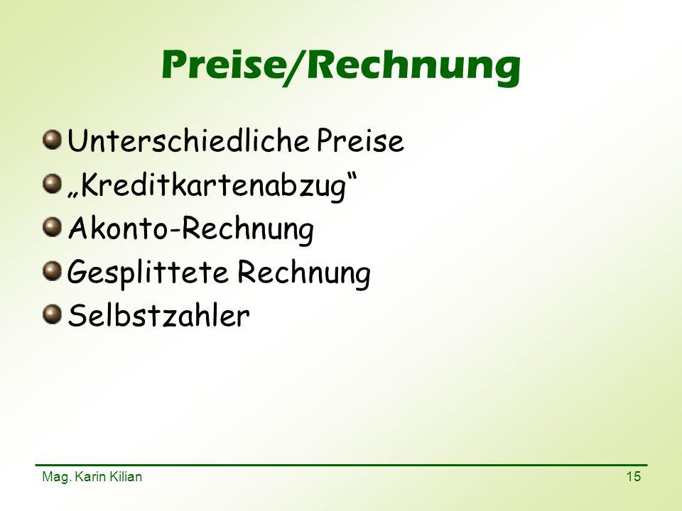 Mag. Karin Kilian 15 Preise/Rechnung Unterschiedliche Preise Kreditkartenabzug Akonto-Rechnung Gesplittete Rechnung Selbstzahler