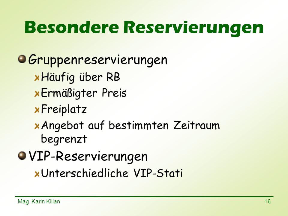 Mag. Karin Kilian 16 Besondere Reservierungen Gruppenreservierungen Häufig über RB Ermäßigter Preis Freiplatz Angebot auf bestimmten Zeitraum begrenzt
