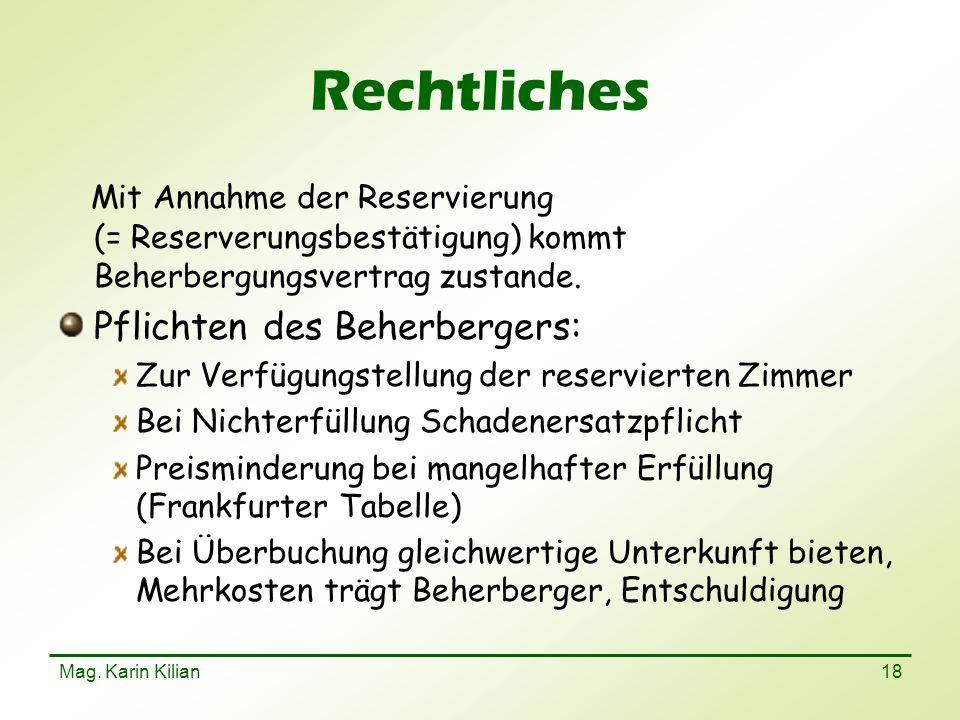 Mag. Karin Kilian 18 Rechtliches Mit Annahme der Reservierung (= Reserverungsbestätigung) kommt Beherbergungsvertrag zustande. Pflichten des Beherberg
