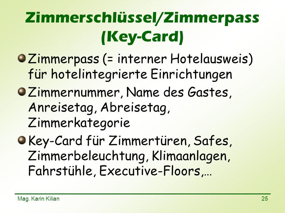 Mag. Karin Kilian 25 Zimmerschlüssel/Zimmerpass (Key-Card) Zimmerpass (= interner Hotelausweis) für hotelintegrierte Einrichtungen Zimmernummer, Name