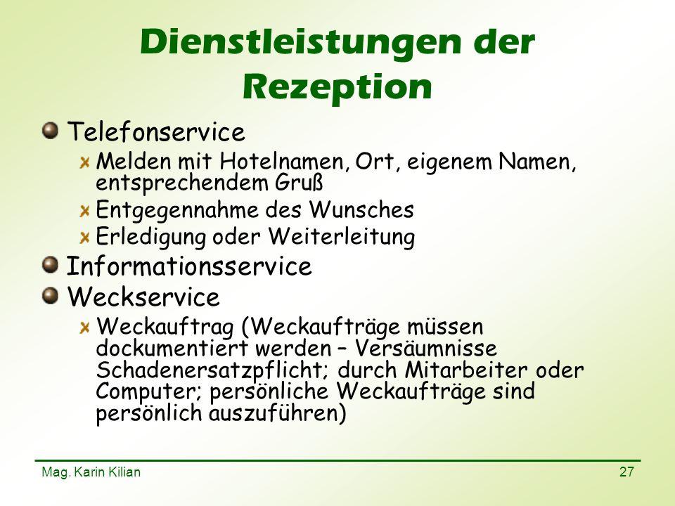 Mag. Karin Kilian 27 Dienstleistungen der Rezeption Telefonservice Melden mit Hotelnamen, Ort, eigenem Namen, entsprechendem Gruß Entgegennahme des Wu