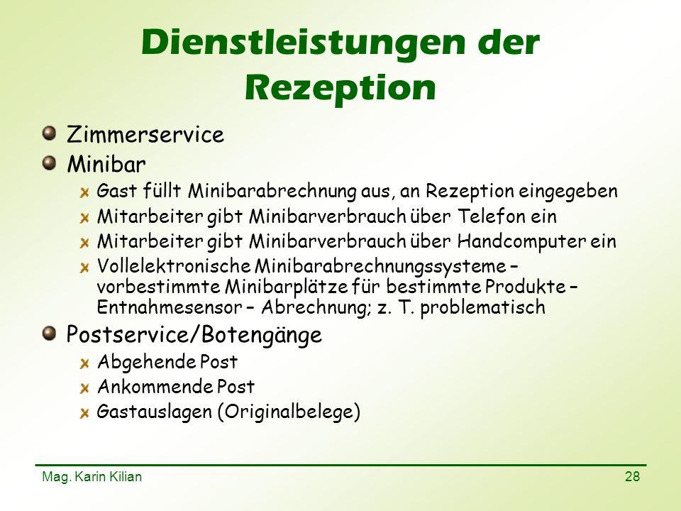 Mag. Karin Kilian 28 Dienstleistungen der Rezeption Zimmerservice Minibar Gast füllt Minibarabrechnung aus, an Rezeption eingegeben Mitarbeiter gibt M