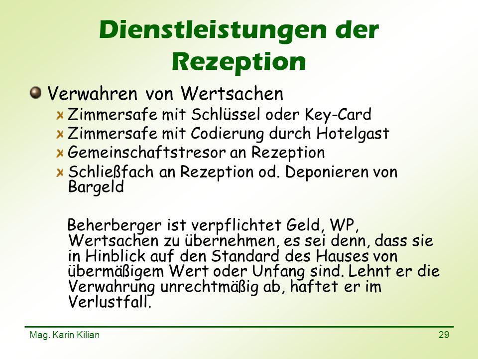 Mag. Karin Kilian 29 Dienstleistungen der Rezeption Verwahren von Wertsachen Zimmersafe mit Schlüssel oder Key-Card Zimmersafe mit Codierung durch Hot