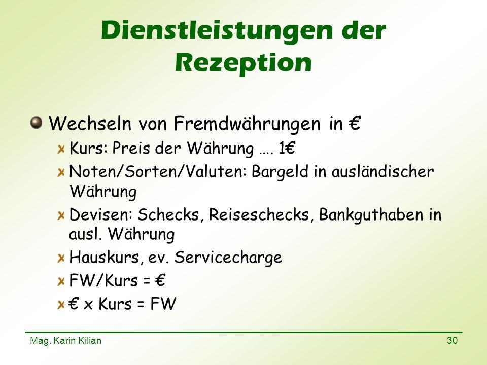 Mag. Karin Kilian 30 Dienstleistungen der Rezeption Wechseln von Fremdwährungen in Kurs: Preis der Währung …. 1 Noten/Sorten/Valuten: Bargeld in auslä