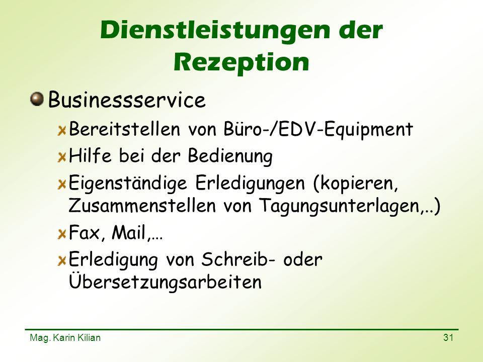 Mag. Karin Kilian 31 Dienstleistungen der Rezeption Businessservice Bereitstellen von Büro-/EDV-Equipment Hilfe bei der Bedienung Eigenständige Erledi