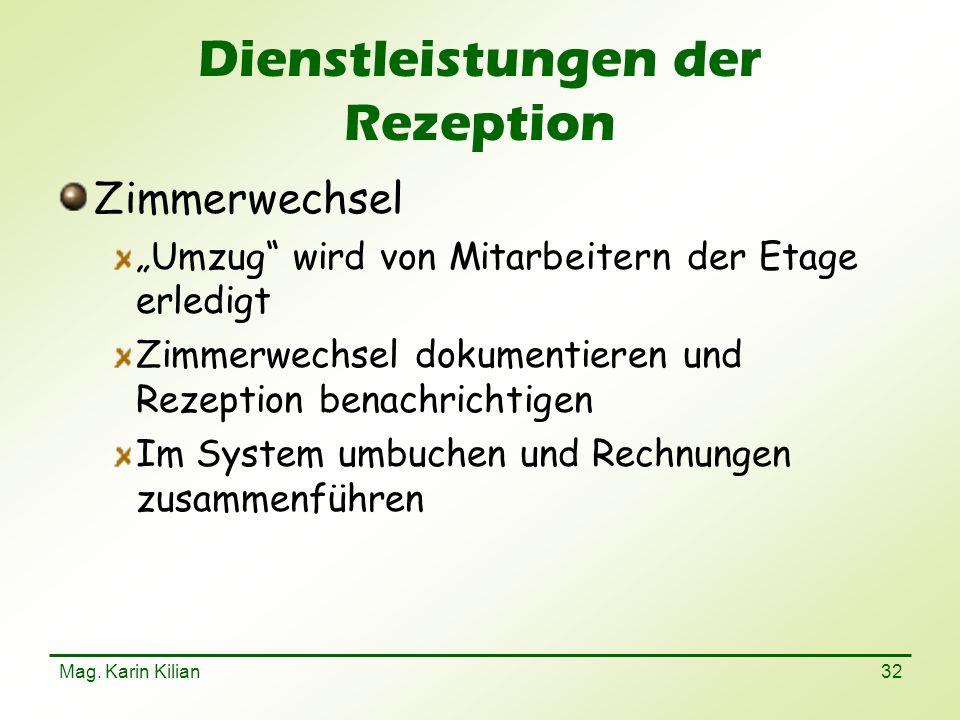 Mag. Karin Kilian 32 Dienstleistungen der Rezeption Zimmerwechsel Umzug wird von Mitarbeitern der Etage erledigt Zimmerwechsel dokumentieren und Rezep