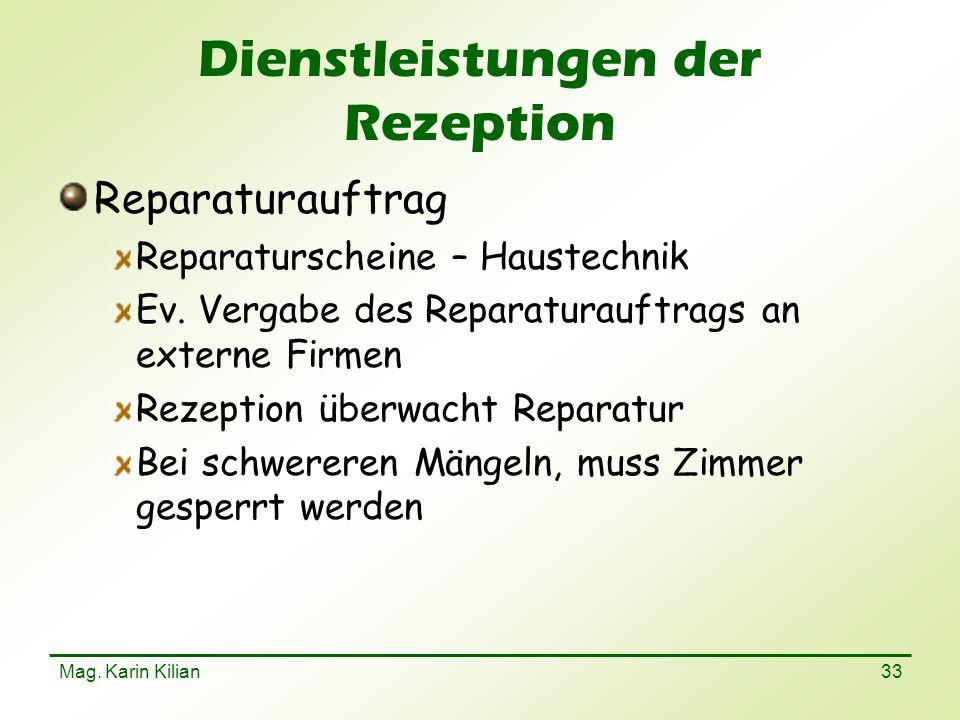Mag. Karin Kilian 33 Dienstleistungen der Rezeption Reparaturauftrag Reparaturscheine – Haustechnik Ev. Vergabe des Reparaturauftrags an externe Firme