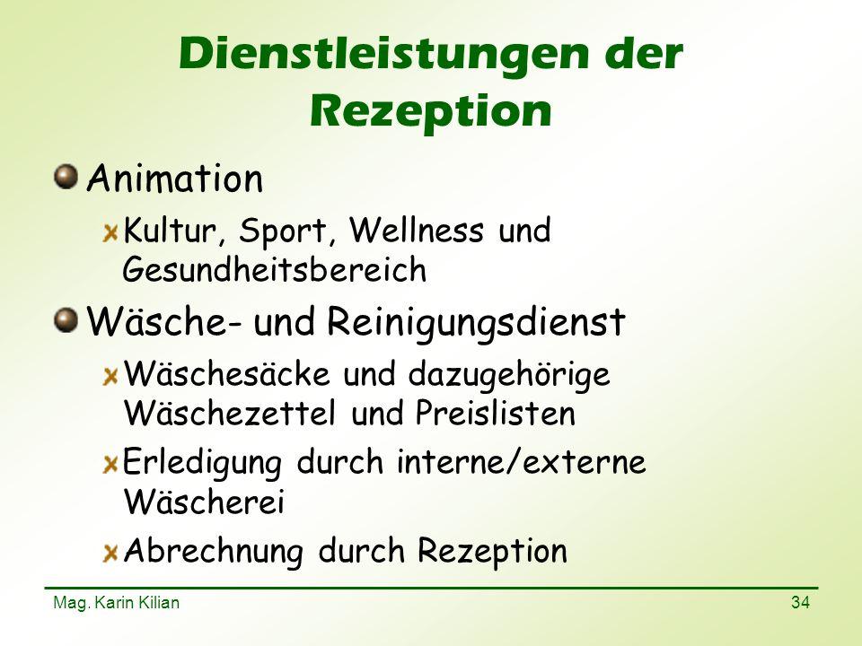 Mag. Karin Kilian 34 Dienstleistungen der Rezeption Animation Kultur, Sport, Wellness und Gesundheitsbereich Wäsche- und Reinigungsdienst Wäschesäcke