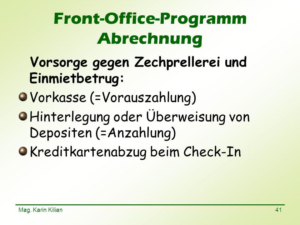 Mag. Karin Kilian 41 Front-Office-Programm Abrechnung Vorsorge gegen Zechprellerei und Einmietbetrug: Vorkasse (=Vorauszahlung) Hinterlegung oder Über