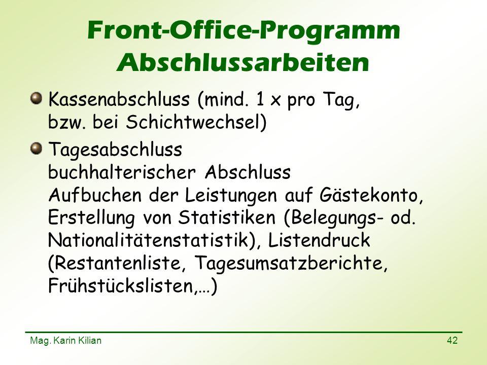 Mag. Karin Kilian 42 Front-Office-Programm Abschlussarbeiten Kassenabschluss (mind. 1 x pro Tag, bzw. bei Schichtwechsel) Tagesabschluss buchhalterisc