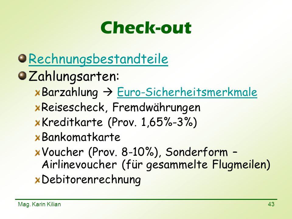 Mag. Karin Kilian 43 Check-out Rechnungsbestandteile Zahlungsarten: Barzahlung Euro-SicherheitsmerkmaleEuro-Sicherheitsmerkmale Reisescheck, Fremdwähr
