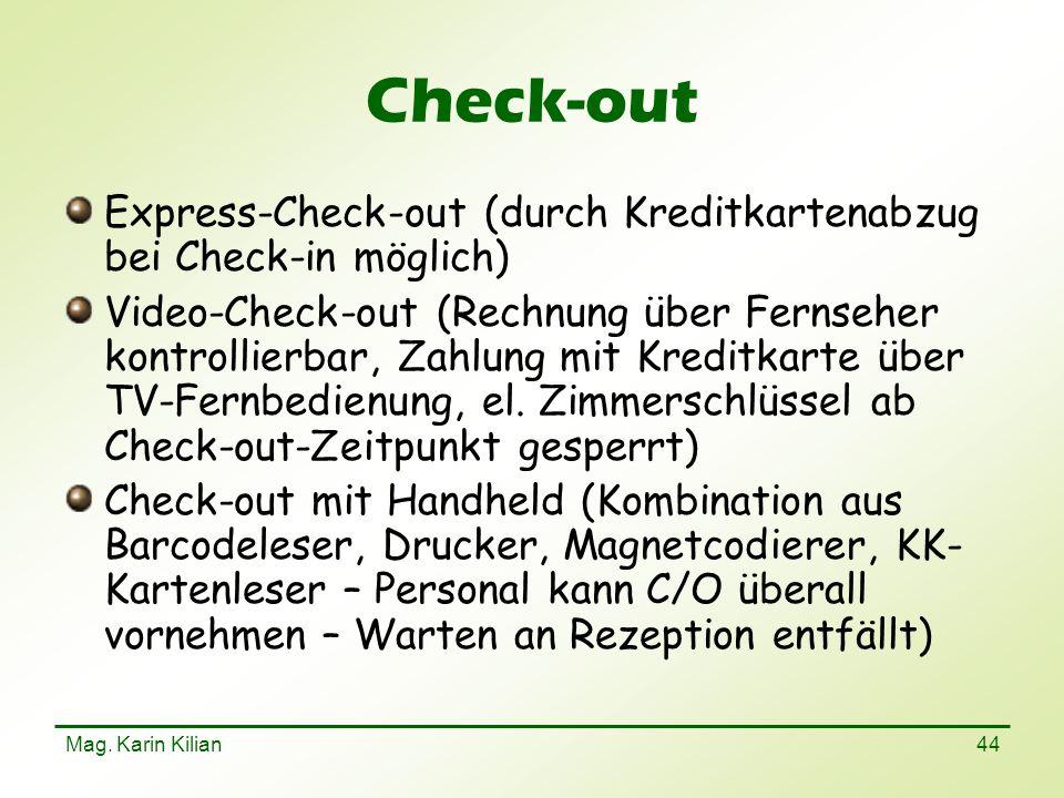 Mag. Karin Kilian 44 Check-out Express-Check-out (durch Kreditkartenabzug bei Check-in möglich) Video-Check-out (Rechnung über Fernseher kontrollierba