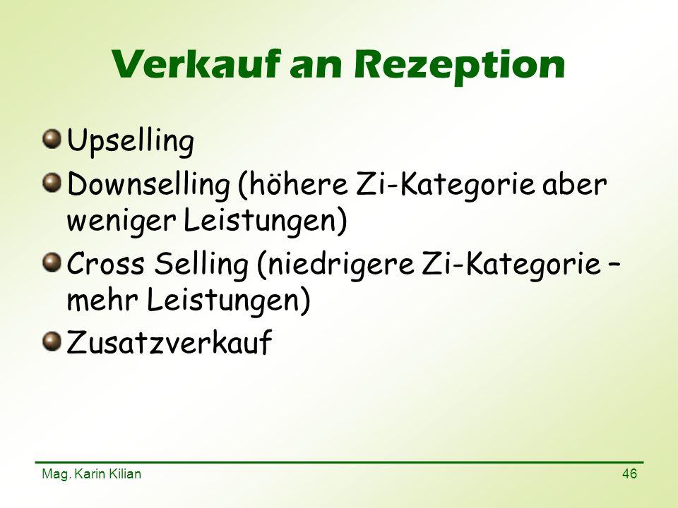 Mag. Karin Kilian 46 Verkauf an Rezeption Upselling Downselling (höhere Zi-Kategorie aber weniger Leistungen) Cross Selling (niedrigere Zi-Kategorie –