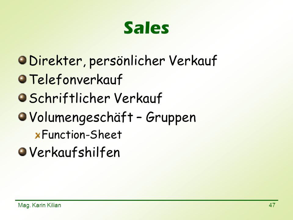 Mag. Karin Kilian 47 Sales Direkter, persönlicher Verkauf Telefonverkauf Schriftlicher Verkauf Volumengeschäft – Gruppen Function-Sheet Verkaufshilfen