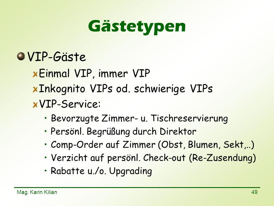Mag. Karin Kilian 49 Gästetypen VIP-Gäste Einmal VIP, immer VIP Inkognito VIPs od. schwierige VIPs VIP-Service: Bevorzugte Zimmer- u. Tischreservierun