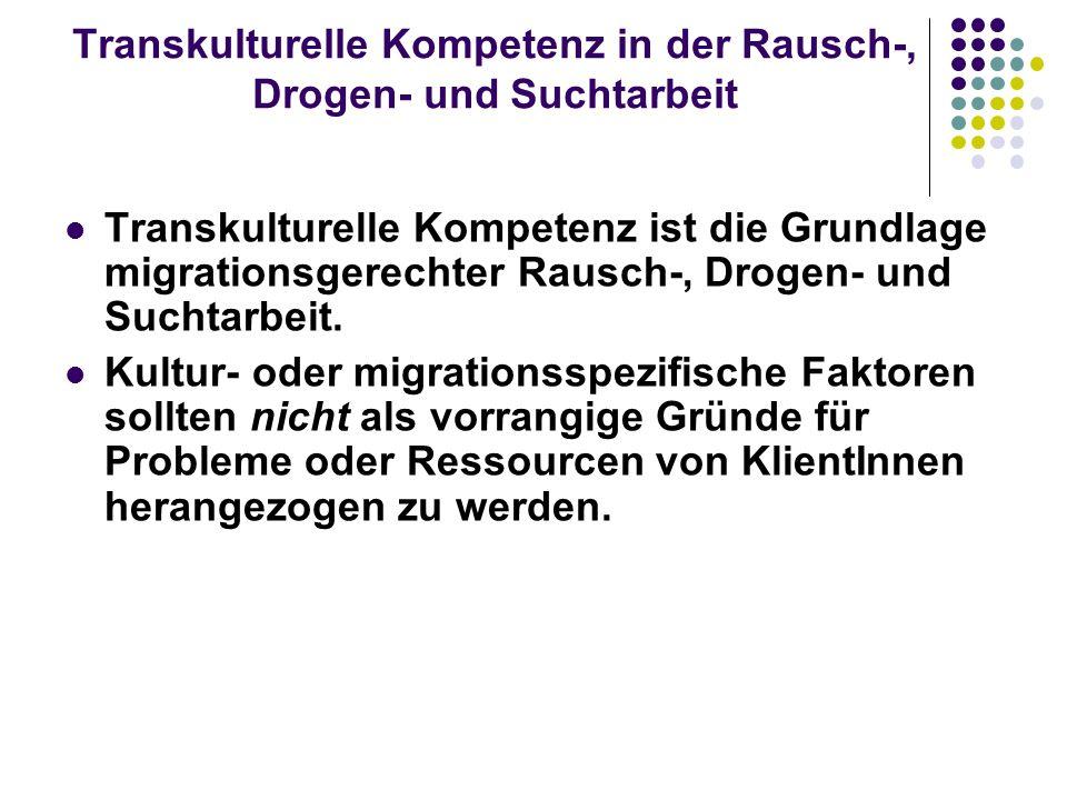 Transkulturelle Kompetenz in der Rausch-, Drogen- und Suchtarbeit Transkulturelle Kompetenz ist die Grundlage migrationsgerechter Rausch-, Drogen- und