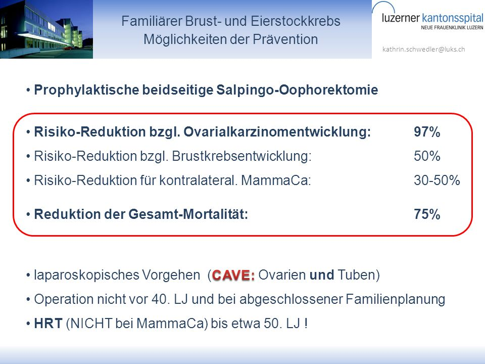 kathrin.schwedler@luks.ch Familiärer Brust- und Eierstockkrebs Möglichkeiten der Prävention Prophylaktische beidseitige Salpingo-Oophorektomie