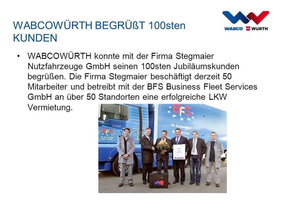 WABCOWÜRTH BEGRÜßT 100sten KUNDEN WABCOWÜRTH konnte mit der Firma Stegmaier Nutzfahrzeuge GmbH seinen 100sten Jubiläumskunden begrüßen. Die Firma Steg
