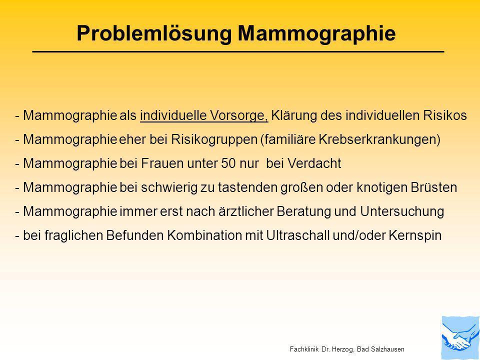 Problemlösung Mammographie - Mammographie als individuelle Vorsorge, Klärung des individuellen Risikos - Mammographie eher bei Risikogruppen (familiär
