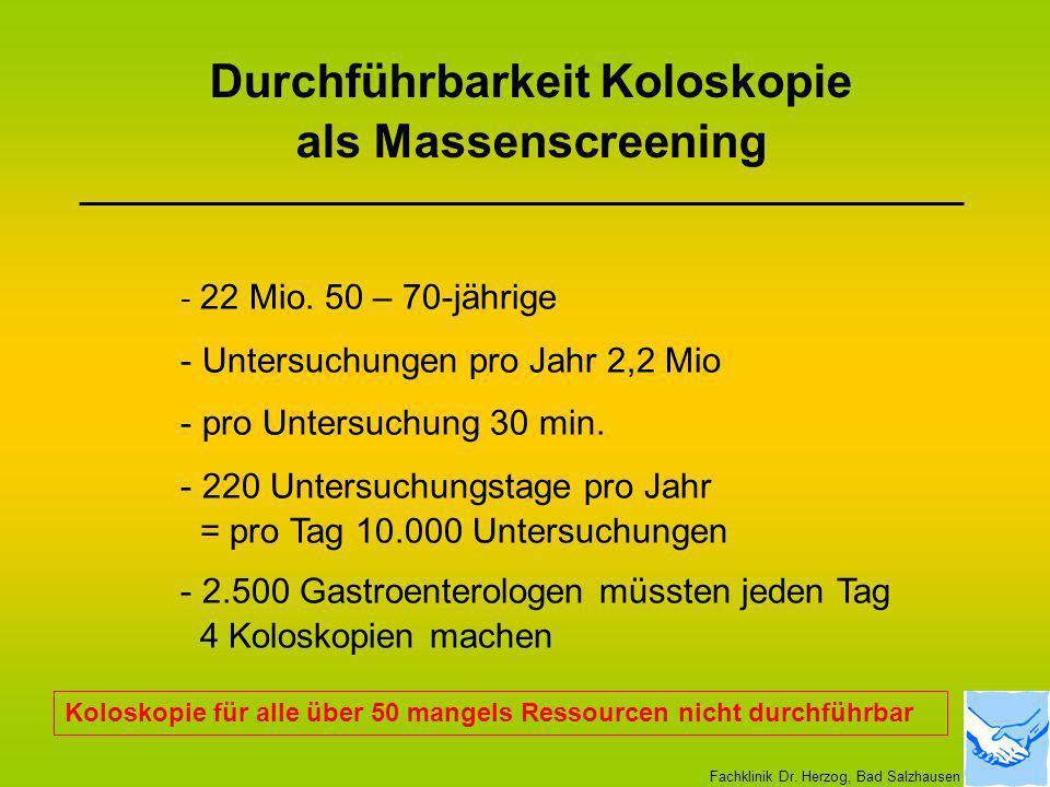 Durchführbarkeit Koloskopie als Massenscreening - 22 Mio. 50 – 70-jährige - Untersuchungen pro Jahr 2,2 Mio - pro Untersuchung 30 min. - 220 Untersuch