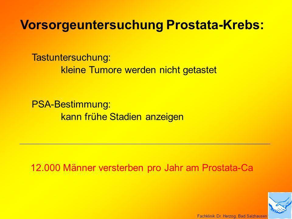 Vorsorgeuntersuchung Prostata-Krebs: Tastuntersuchung: kleine Tumore werden nicht getastet PSA-Bestimmung: kann frühe Stadien anzeigen 12.000 Männer v
