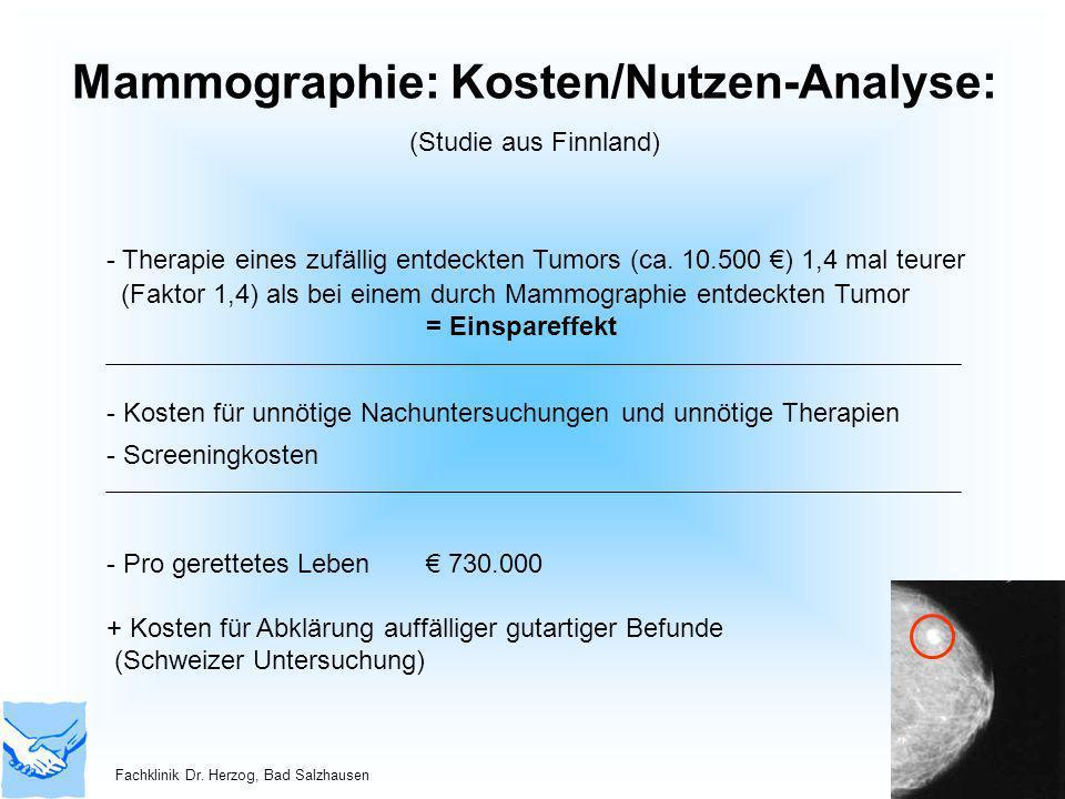 Mammographie: Kosten/Nutzen-Analyse: (Studie aus Finnland) - Therapie eines zufällig entdeckten Tumors (ca. 10.500 ) 1,4 mal teurer (Faktor 1,4) als b