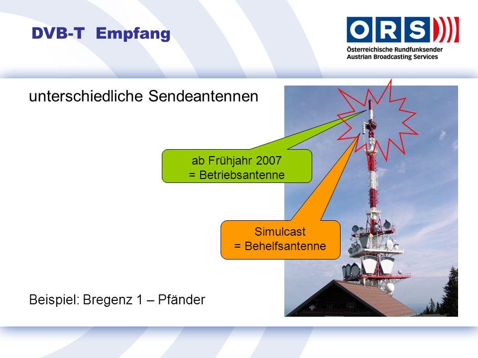 unterschiedliche Sendeantennen Beispiel: Bregenz 1 – Pfänder DVB-T Empfang Simulcast = Behelfsantenne ab Frühjahr 2007 = Betriebsantenne